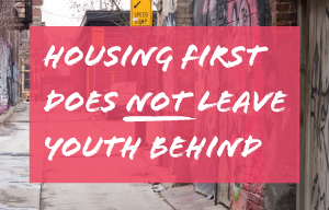 Housing First does NOT leave youth behind.