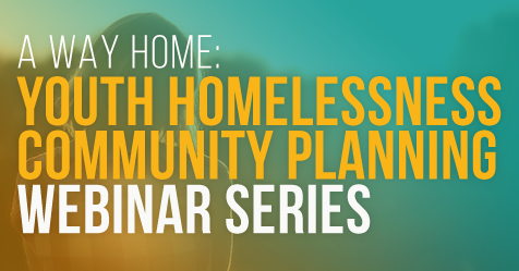 Learn more about the A Way Home Webinar series by clicking here.